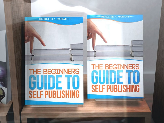 THE BEGINNERS GUIDE TO SELF-PUBLISHING by Nefretiti A. Morant